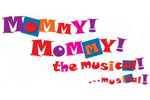 Mommy! Mommy! The Musical! ...Musical!