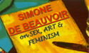 Simone De Beauvoir on Sex, Art and Feminism