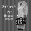 Stripes: The Mystery Circus