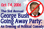 The 3rd Annual George Bush Going Away Party: An Evening of Political Comedy