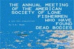 The Annual Meeting of the American Society of Lone Fishermen Who Have Found Dead Bodies