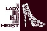 The Lady Drug Dealer and the Heist