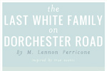 The Last White Family on Dorchester Road