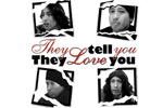 They Tell You They Love You