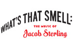 What's That Smell: The Music of Jacob Sterling