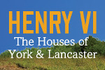 Henry VI - The Houses of York and Lancaster