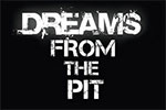 Dreams from the Pit