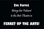 Eve Ferret in Ferret Up The Arts!