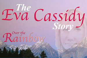 Over the Rainbow - The Eva Cassidy Story