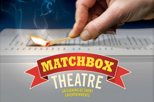 Matchbox Theatre: An Evening of Short Entertainments