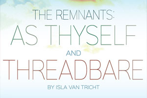 The Remnants As Thyself and Threadbare