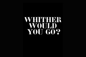 Whither Would You Go?