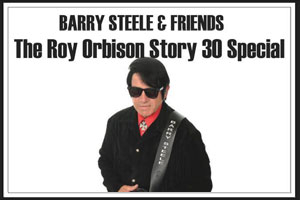 The Roy Orbison Story - Barry Steele & Friends - The 30 Special
