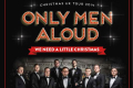 Only Men Aloud! We Need a Little Christmas Tickets - London