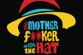 The Motherf**ker with the Hat Tickets - London