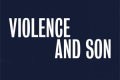 Violence and Son Tickets - Off-West End