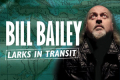 Bill Bailey - Larks in Transit Tickets - Chatham