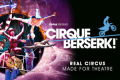 Cirque Berserk Tickets - Newcastle upon Tyne