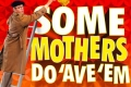 Some Mothers Do 'ave 'em Tickets - Ipswich