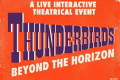Thunderbirds: Beyond the Horizon Tickets - London