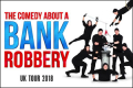The Comedy About a Bank Robbery Tickets - Birmingham