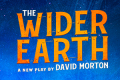The Wider Earth Tickets - Off-West End