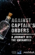 Against Captain's Orders: A Journey into the Uncharted