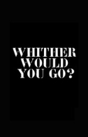 Whither Would You Go? Tickets - West End