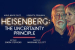 Heisenberg - The Uncertainty Principle Show Discount