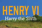 Henry VI - Harry the Sixth