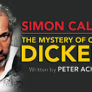 Simon Callow Returns to West End with The Mystery of Charles Dickens
