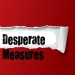 Five Reasons To See ...  Desperate Measures