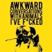 Awkward Conversations with Animals I've F*cked (Edinburgh Fringe)
