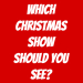 Which Christmas show should you see?