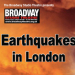 Earthquakes in London (Broadway Studio Theatre, Catford)