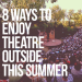 8 ways to enjoy theatre outside this summer